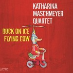 Katharina Maschmeyer Quartett - Duck On Ice, Flying Cow