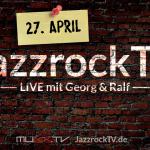 JazzrockTV LIVE (27. April 2020) – Joscho Stephan & Marcus Schinkel – Toni Monaco – Jakob Manz