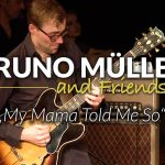 "BRUNO MÜLLER and Friends – ""My Mama Told Me So (The Crusaders)"" live at Altes-Pfandhaus 2017"