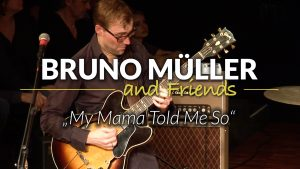 """BRUNO MÜLLER and Friends – """"My Mama Told Me So (The Crusaders)"""" live at Altes-Pfandhaus 2017"""