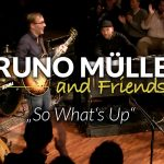 "BRUNO MÜLLER and Friends – ""So What's Up"" live at Altes-Pfandhaus 2017"