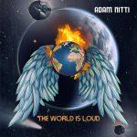 Adam Nitti - The World Is Loud