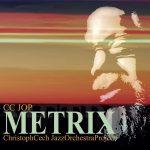 Christoph Cech Jazz Orchestra Project - Metrix