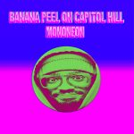 Mono Neon - Banana Peel on Capitol Hill
