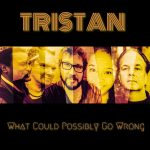 Tristan - What Could Possibly Go Wrong